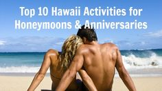 Top 10 Hawaii Activities for Your Honeymoon or Anniversary. (Hawaii is definitely going on the maybe list for honeymoon spots).