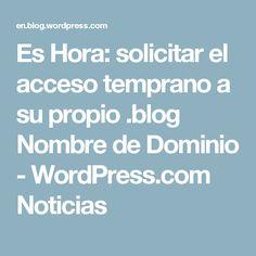 Es Hora: solicitar el acceso temprano a su propio .blog Nombre de Dominio - WordPress.com Noticias