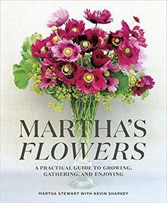 Martha's Flowers: A Practical Guide to Growing, Gathering, and Enjoying: Amazon.co.uk: Martha Stewart: 9780307954770: Books
