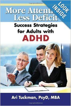 More Attention, Less Deficit: Success Strategies for Adults with ADHD by Ari Tuckman - ADD friendly guidebook describes how the ADHD brain processes information and typical challenges that people with ADHD experience. Extensive collection of practical strategies in the areas of self-esteem, work, relationships, friendships, parenting, and everyday life.  ($11.00 on Kindle - $17.00 in paperback)