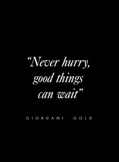 """Quote: """"Never hurry, good things can wait"""" - Giordani Gold #beautyquote"""