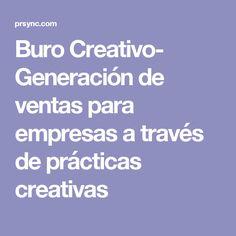Buro Creativo- Generación de ventas para empresas a través de prácticas creativas