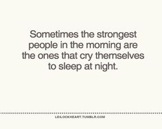 so true for me.  i held ethan, tonight, while he cried because he misses his father. later, AFTER he was held, and made to feel as secure and loved as i can make him feel, and AFTER he was alseep,  *I* cried. so tomorrow i can be strong again.