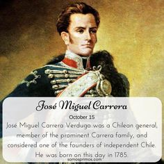 October 15: José Miguel Carrera Verdugo was a Chilean general member of the prominent Carrera family and considered one of the founders of independent Chile. He was born on this day in 1785.  #thisday #thisdayinhistory #history #historicalfacts #genealogy #hispanicheritage #chile #chilean #general #bornthisday #bornonthisday #october15 #shhar #somosprimos