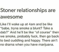 "Stoner relationships ""there ain't no drama when you have marijuana"" 😂 Stoner Quotes, Stoner Humor, Weed Quotes, Weed Memes, Weed Humor, Funny Quotes, True Quotes, 420 Quotes, Trippy Quotes"