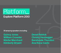 Explore Platform 2013. 30 amazing speakers.Platform is a non-profit organization with the mission to increase the interest, participation, and success of those underrepresented in the innovation economy� with a particular focus on blacks, Latinos and women.
