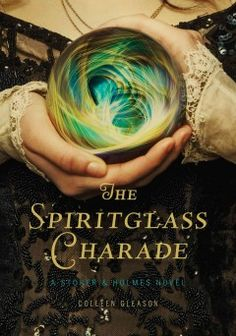 The Spiritglass Charade: a Stoker & Holmes Novel by Colleen Gleason - In 1889 Evaline Stoker, Mina Holmes, and their time traveler friend, Dylan are asked by the Princess of Wales to find out what happened to Robby Ashton, who may have drowned--but the reappearance of vampires in the heart of London threatens to become a more urgent problem.