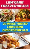 Low Carb Freezer Meals: 26 Make-Ahead Low Carb Freezer Meals: (low carbohydrate, high protein, low carbohydrate foods, low carb, low carb cookbook, low ... Ketogenic Diet to Overcome Belly Fat) - http://www.painlessdiet.com/low-carb-freezer-meals-26-make-ahead-low-carb-freezer-meals-low-carbohydrate-high-protein-low-carbohydrate-foods-low-carb-low-carb-cookbook-low-ketogenic-diet-to-overcome-belly-fat/