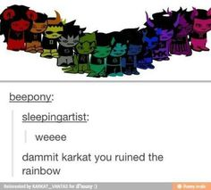 Oh Karkat always screwing things up