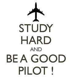 STUDY HARD AND BE A GOOD PILOT ! Another original poster design created with the Keep Calm-o-matic. Buy this design or create your own original Keep Calm design now. Aviation Quotes, Aviation Humor, Airplane Quotes, Aviation Art, Aviation Insurance, Aviation Fuel, Aviation Theme, Airplane Crafts, Pilot Quotes