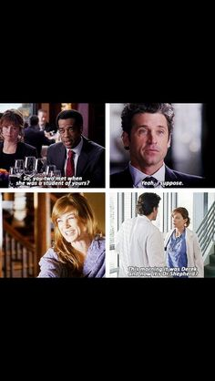 """""""So you two met when she was a student of your's?...yeah, I suppose...this morning it was Derek and now it's Dr. Shepherd?"""" Meredith Grey and Derek Shepherd, Grey's Anatomy quotes"""