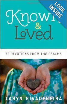 Known and Loved: 52 Devotions from the Psalms: Caryn Rivadeneira: MOPS International Theme Devotional 2013-14