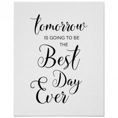 tomorrow is going to be the best day ever poster Style up your Rehearsal Dinner with these posters. Crush Quotes About Him Teenagers, Crush Quotes For Him, Life Quotes To Live By, Love Quotes For Him, Wedding Song Request, Married Quotes, Positive Quotes For Women, Deep Quotes About Love, Best Day Ever