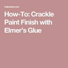 How-To: Crackle Paint Finish with Elmer's Glue