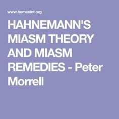 HAHNEMANN'S MIASM THEORY AND MIASM REMEDIES - Peter Morrell