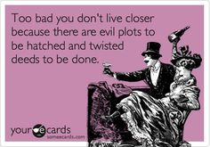 This is the truth girl! You know we'd be in trouble if you did live closer!!!  Too-too funny!