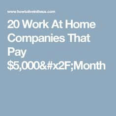 20 Work At Home Companies That Pay $5,000/Month