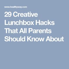 29 Creative Lunchbox Hacks That All Parents Should Know About
