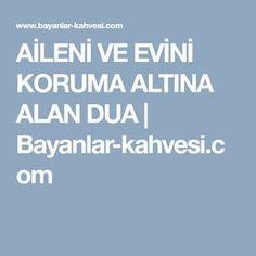 AİLENİ VE EVİNİ KORUMA ALTINA ALAN DUA   Bayanlar-kahvesi.com