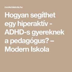 Hogyan segíthet egy hiperaktív - ADHD-s gyereknek a pedagógus? – Modern Iskola Adhd, Special Education Teacher, Psychology, Math Equations, Teaching, School, Creative, Modern, Dyslexia