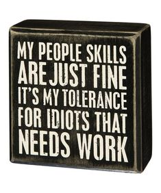 Quotes Sayings and Affirmations Another great find on 'My People Skills Are Just Fine' Box Sign Sign Quotes, Cute Quotes, Wisdom Quotes, Great Quotes, Funny Quotes, Inspirational Quotes, Motivational, Funny Wood Signs, Box Signs