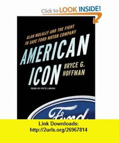 American Icon Alan Mulally and the Fight to Save Ford Motor Company (9781452658131) Bryce G. Hoffman, Pete Larkin , ISBN-10: 1452658137  , ISBN-13: 978-1452658131 ,  , tutorials , pdf , ebook , torrent , downloads , rapidshare , filesonic , hotfile , megaupload , fileserve