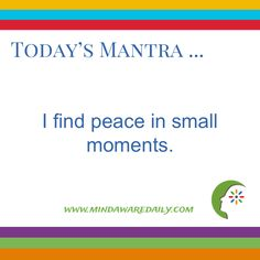 Today's #Mantra. . . I find peace in small moments.  #affirmation #trainyourbrain #ltg Get your daily mantra here:   http://bit.ly/2fVFFgy