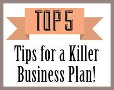 Top 5 Tips for a Killer Business Plan!