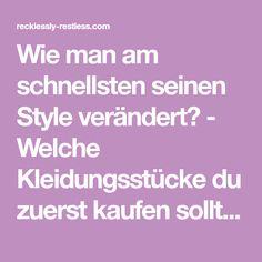 Wie man am schnellsten seinen Style verändert? - Welche Kleidungsstücke du zuerst kaufen solltest! - recklessly-restless.com