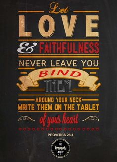 Let love and faithfulness never leave you