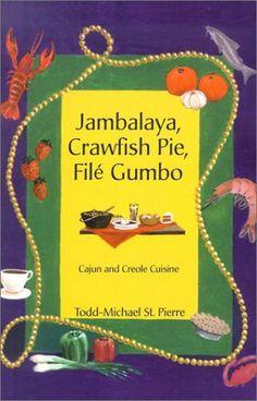 Jambalaya, Crawfish Pie, File' Gumbo  cookbook by Todd-Michael St. Pierre