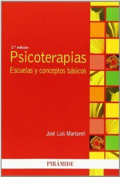 Psicoterapias : escuelas y conceptos básicos / José Luis Martorell