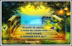Palavra e Ação : 'O SENHOR ESTÁ ALI'- Ezequiel 48