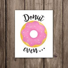 Donut Even Digital 8x10 Printable Poster Funny Food Puns Foodie Pun Punny Donuts Don't Even Quote Do Not Even Doughnut Pink Sprinkles Bakery