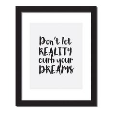Don't let reality curb your dreams! Dream Quotes, Life Quotes, Qoutes, Email Subject Lines, Motivational Quotes, Inspirational Quotes, A Little Life, Thinking Quotes, Entrepreneur Inspiration