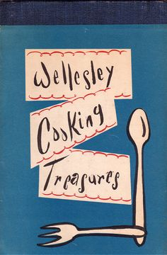 Wellesley Cooking Treasures by the Brooklyn Wellesley Club, illustrated by Sherie Spitz (1950s).
