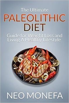 Amazon.com: Paleo: The Ultimate Paleolithic Diet Guide for Weight Loss and Living A Healthy Lifestyle (Paleo Diet- Paleo for Beginners- Paleo Recipes- Paleo Guide) eBook: Neo Monefa: Kindle Store
