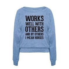 Works well with others and by others I mean horses. This funny shirt is perfect for professional or recreational equestrians.