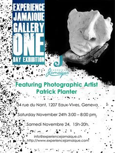 One Day Exhibition - Don't miss this one day exhibition with photographer Patrick Planter and other artist with Experience Jamaique gallery - November 24 in Geneva. See the poster for more details Exhibition, One Day, Geneva, Photographs, Gallery, Artist, Poster, Character, Living Water