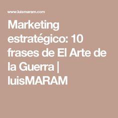 Marketing estratégico: 10 frases de El Arte de la Guerra | luisMARAM