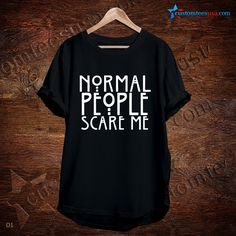 Normal People Scare Me2 Quote T-Shirt – Adult Unisex Size S-3XLL