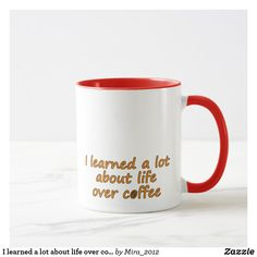 I learned a lot about life over coffee mug - birthday gifts party celebration custom gift ideas diy Coffee Lover Gifts, Coffee Lovers, Cool Gifts, Best Gifts, Birthday Gifts, Birthday Diy, Customized Gifts, Coffee Mugs, Funny Quotes