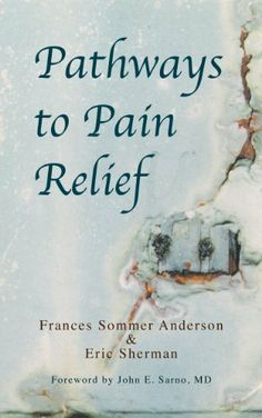 Pathways to Pain Relief by Frances Sommer Anderson. $12.00