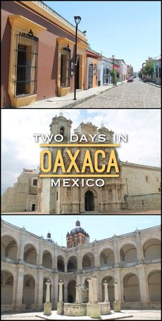 Spend two days in Oaxaca, Mexico and see amazing ancient ruins and beautiful colonial buildings!