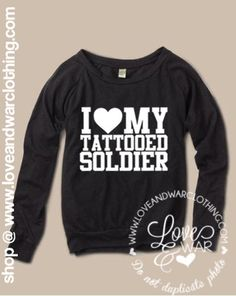 I love my tattooed Soldier slouch long sleeve top