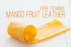 How to Make Mango Fruit Leather from @Oh My Veggies