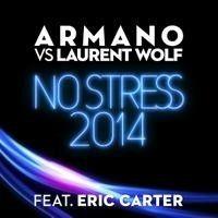 ARMANO vs LAURENT WOLF ft. ERIC CARTER – No Stress 2014 – (Sebastien Radio Edit) by exclubfr on SoundCloud