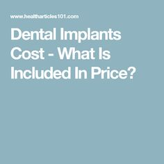 Dental Implants Cost - What Is Included In Price?