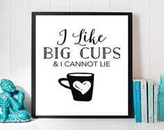 I Like Big Cups and I Cannot Lie Print, Printable Quote, Black and White Print, Coffee Print, Cute Quotes art, Coffee art, Kitchen art