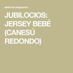 JUBILOCIOS: JERSEY BEBÉ (CANESÚ REDONDO)